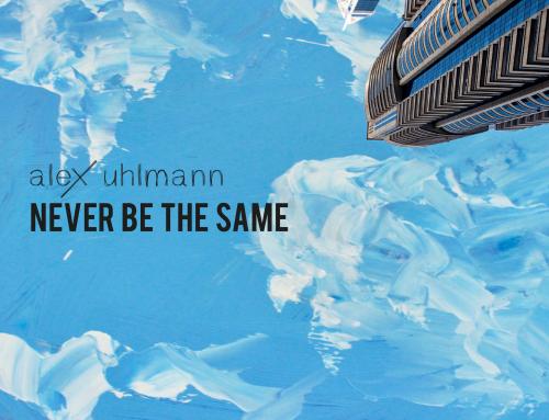 ALEX UHLMANN – Never Be the Same